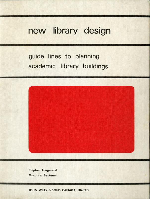 Stephen Langmead and Margaret Beckman. New Library Design: Guide lines to planning academic library buildings. (Toronto : J. Wiley and Sons), 1970