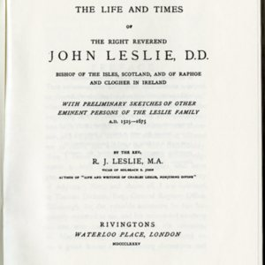 The Life and Times of the Right Reverend John Leslie, D.D., Bishop of the Isles, Scotland, and of Raphoe and Clogher in Ireland : with preliminary sketches of other eminent persons of the Leslie family, A.D. 1525-1675