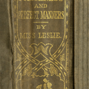 The ladies' guide to true politeness and perfect manners : or, Miss Leslie's behaviour book, a guide and manual for ladies.